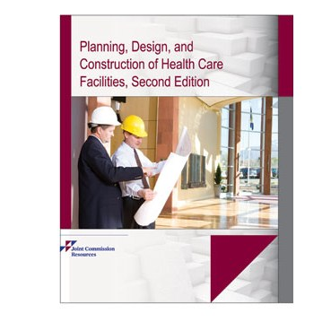 Planning, Design, and Construction of Health Care Facilities, Second Edition Joint Commission