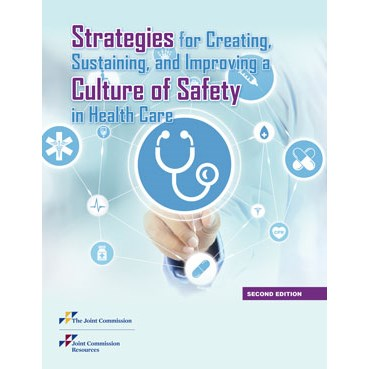 Strategies for Creating, Sustaining, and Improving a Culture of Safety in Health Care, 2nd Edition